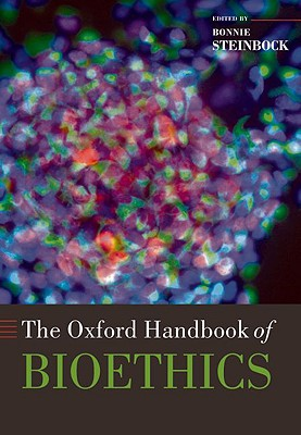The Oxford Handbook of Bioethics By Steinbock, Bonnie (EDT)