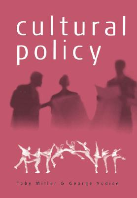 Cultural Policy By Miller, Trish/ Yudice, George